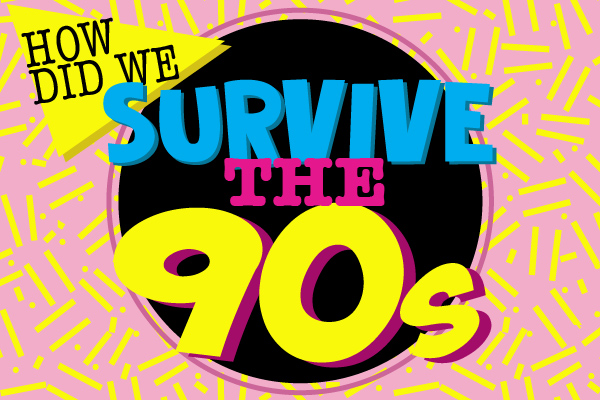 How Did We Survive the 90's
